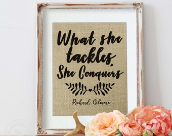 Gilmore Girls Gift, Gilmore Girls Quote, Coworker Gift, Birthday Gift for Best Friend, Gilmore Girls Print, What She Tackles She Conquers