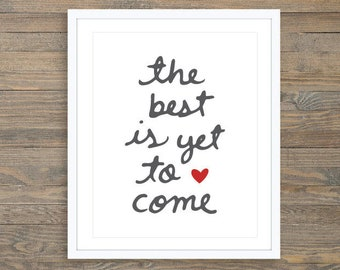 The Best Is Yet To Come - Love Print,  Love Quote Print , Anniversary Gift Idea , Bedroom Wall Art, Romantic Wall Art