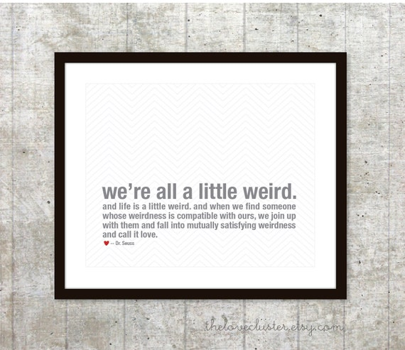 Were All A Little Weird Love Wall Art Love Print Love Etsy