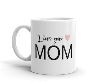 I love you mom mug, gift for mom, gift for wife, Mothers Day Gift, Mom Mugs, Gift For Her, mom gifts, Coffee Cup, christmas gift for mom