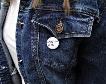 "Body Hair Is OK 1"" Badge // Button Pin Lapel Pin Feminist Pin Alternative Pin Body Positive Pin Black & White Pin Pin Badge Alternative Gift"