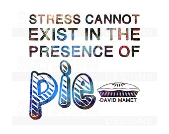Stress Cannot Exist in the Presence of Pie | Digital File | Printable Quote