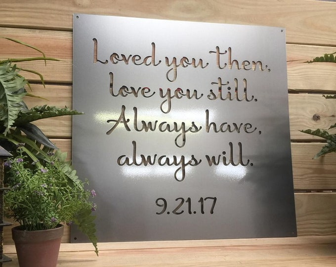 Personalized Loved You Then, Love You Still Metal Quote Sign with Personalized Date