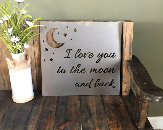 I love you to the moon and back  - Custom Metal Quote Sign