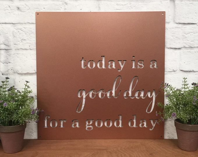 "Today is a good day for a good day sign |  Metal Sign | Rustic Metal Sign | Farmhouse Decor | Rose Gold Sign | 12, 18 , 24 , 30 & 36"" Sizes"