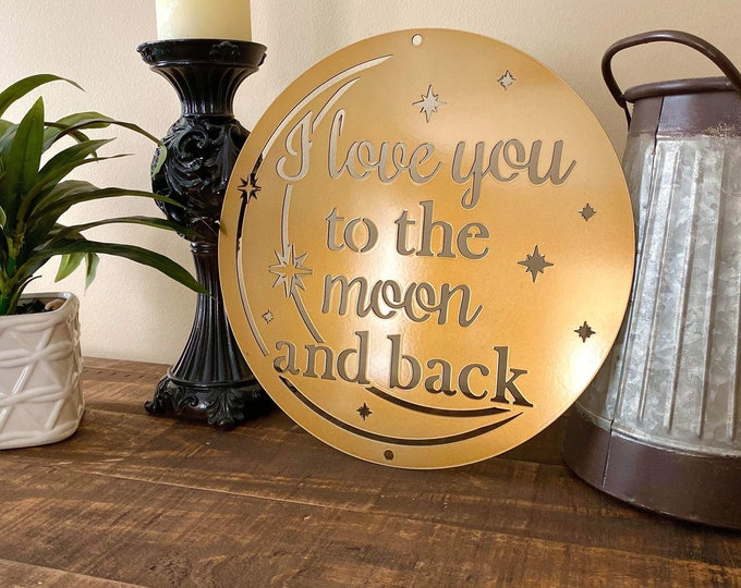 I Love You to the Moon and Back Custom Metal Wall Decor - Fast Shipping for Valentine's Day. Choose from 7 Colors- Multiple Sizes Available