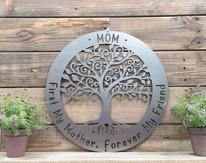 "Mom - "" First my Mother, forever my Friend"" Metal Tree of life Custom Metal Sign"