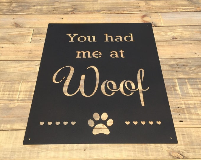 "Dog Sign ""You Had Me at Woof"" Custom Metal Quote Sign 