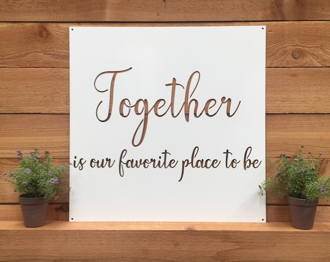 Metal Farmhouse Quote Sign Together is Our Favorite Place to Be | Metal Sign | Rustic Metal Sign | Farmhouse Decor | Wedding Gift for Couple