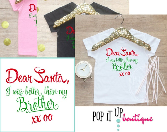 Dear Santa I Was Better Than My Brother Shirt / Sibling Christmas TShirt Baby Girl Clothes Outfit Xmas Tee Happy Holidays TShirt 315