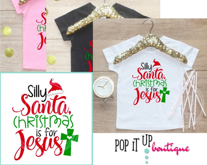 Silly Santa Christmas is for Jesus Shirt / Baby Girl Clothes Baby's 1st Christmas Outfit First Xmas TShirt Holidays Reason Season  313