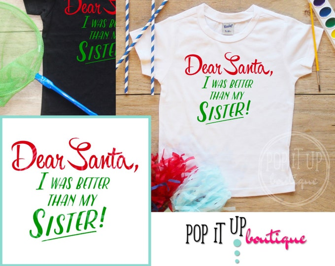 Dear Santa I Was Better Than My Sister Shirt / Sibling Christmas TShirt Baby Boy Clothes Outfit Xmas Tee Happy Holidays TShirt 315