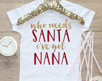 Who Needs Santa I've Got Nana Shirt / Baby Girl Clothes Baby's 1st Christmas Outfit Grandma Grammy First Xmas TShirt Holidays Baby Shirt 170