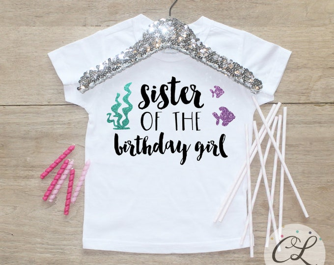 Sister of the Birthday Girl Shirt / Baby Girl Clothes Mermaid Under the Sea Birthday Shirt Sibling Birthday Girl Outfit One TShirt 114