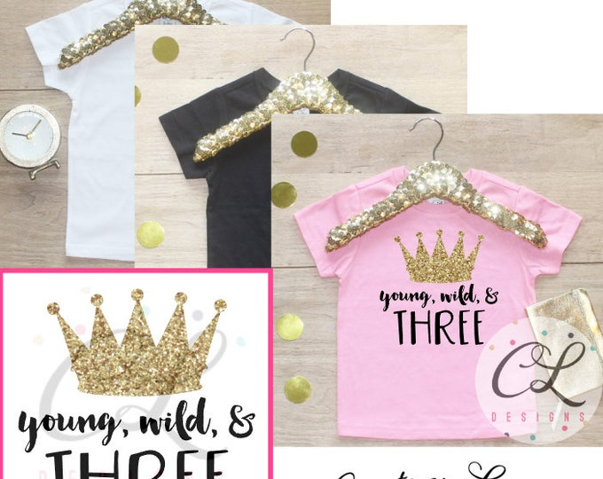 Birthday Girl Shirt / Baby Girl Clothes Young Wild Three Princess 3 Year Old Outfit Third Birthday Shirt 3rd Birthday Girl Outfit Three 069