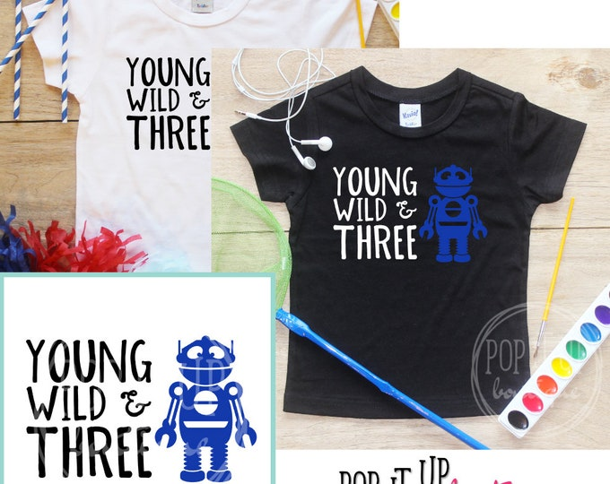 Young Wild & Three Robot Birthday Boy Shirt / Baby Boy Clothes 3 Year Old Outfit Third Birthday TShirt 3rd Birthday Boy Party Toddler 333