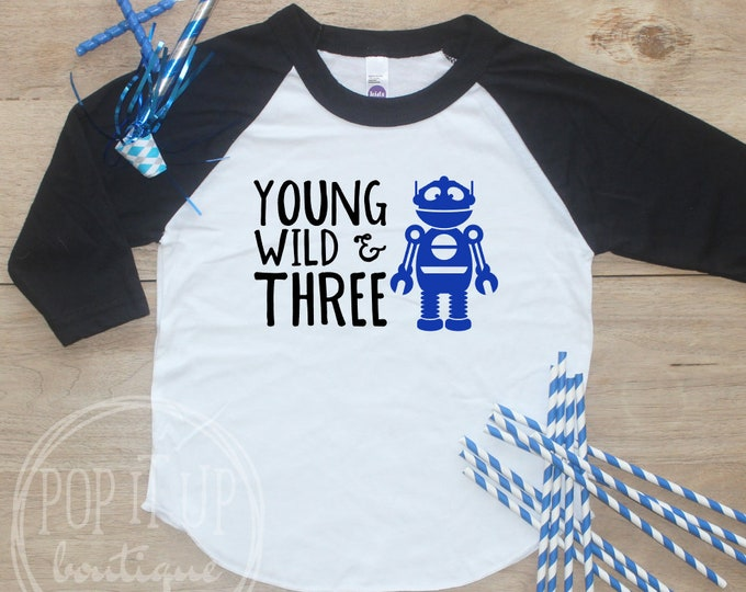 Young Wild Three Robot Birthday Boy Shirt / Baby Boy Clothes 3 Year Old Outfit Third Birthday TShirt 3rd Birthday Party Outfit Raglan 333
