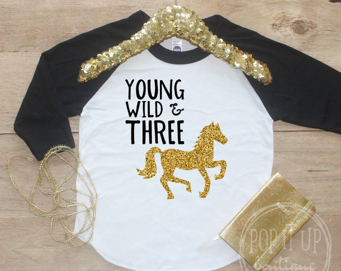 Young Wild Three Horse Birthday Girl Shirt / Baby Girl Clothes 3 Year Old Outfit Third Birthday TShirt 3rd Birthday Party Cowgirl Raglan 323