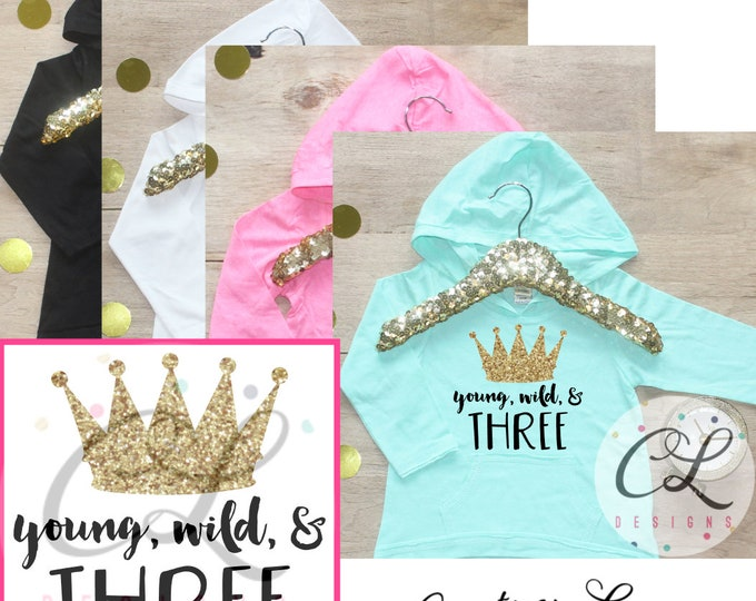 Birthday Girl Shirt / Baby Girl Clothes Young Wild Three Crown 3 Year Old Outfit Third Birthday Shirt 3rd Birthday Girl Hoodie Party 069