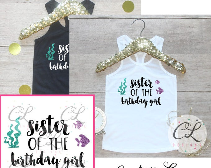 Sister of the Birthday Girl Tank Top / Baby Girl Clothes Mermaid Under the Sea Birthday Shirt Sibling Birthday Girl Outfit One TShirt 114