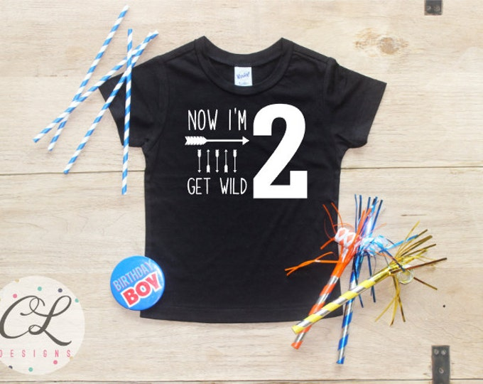 Now I'm Two Get Wild Birthday Boy Shirt / Baby Boy Clothes 2 Year Old Outfit Second Birthday TShirt 2nd Outfit Party Two Shirt Toddler
