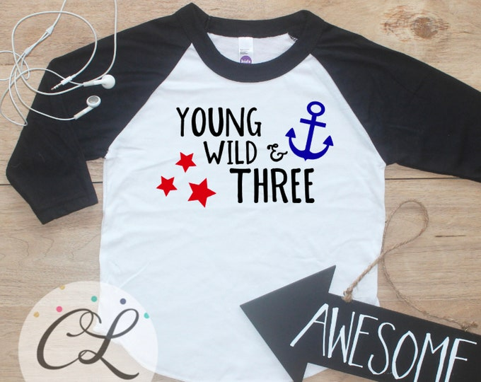 Young Wild Three Nautical Birthday Boy Shirt / Baby Boy Clothes 3 Year Old Outfit Third Birthday TShirt 3rd Birthday Party Raglan Anchor 280