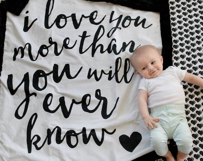 Modern Black and White baby blanket--I love you more than you will ever know