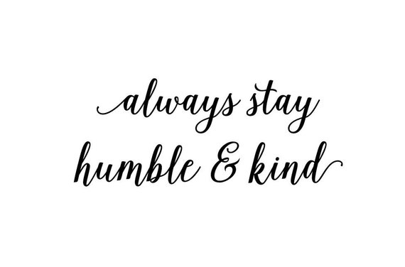 Latest Stay Humble And Kind Quotes