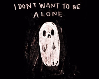 i dont want to be alone