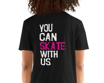 """Short-Sleeve Unisex T-Shirt """"You Can SKATE With Us"""""""