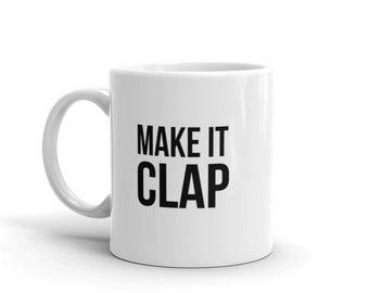 Make it Clap Drop it Low - TWERK Coffee Mug