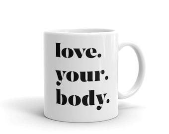 Love Your Body - Coffee Mug Body Positive Self Love
