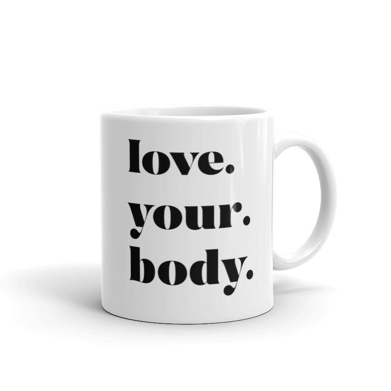 Love Your Body  Coffee Mug Body Positive Self Love image 0