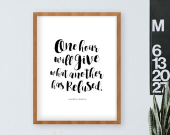 One hour will give what another has refused.  |  Sundial Motto Art Print | typography, home decor, wall art, contemplating time, thoughtful