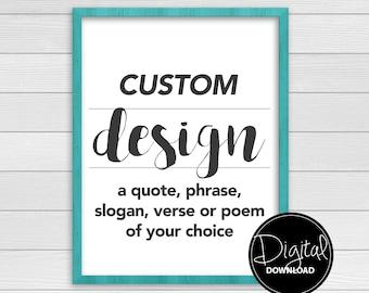 Custom Design up to 25 words || Digital Download || Special order custom design || quote, phrase, slogan, verse, poem, designed in my style