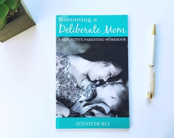 Becoming a Deliberate Mom - Parenting Workbook - Parenting Encouragement - Booklet for Moms