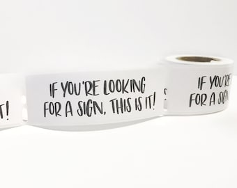 If You're Looking For A Sign, This Is It Sticker | 3x1 inches | Stickers for sign makers