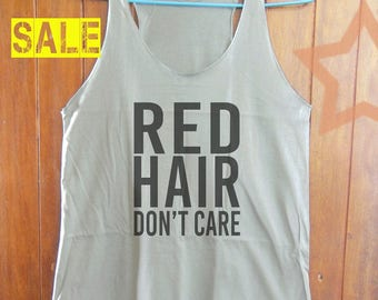 Red Hair Don't Care shirt women tank top instagram tank blogger tank funny saying shirt workout tank hipster shirt grey tank top size S M L