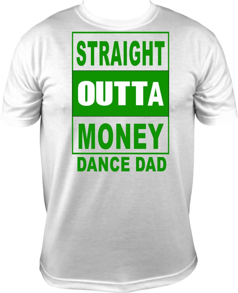 Straight Outta Money Dance Dad Dancer Dad Dance Dad shirt shirts t shirt  t-shirt tshirts t-shirts