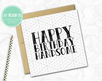Birthday Card {Happy Birthday Handsome}