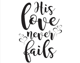 His Love Never Fails  SVG, DXF, EPS Cut file, Printable, Decal, Love qoute