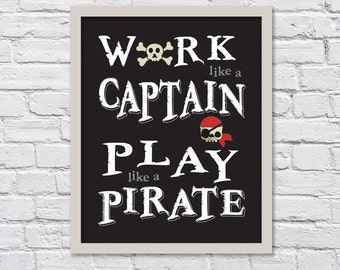 Black and Gray - Work Like a Captain Play Like a Pirate for Dad/Fathers Day/Nursery/Play Room/Boy or Girls Room - 8x10, 11x14