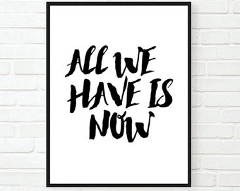 All We Have Is Now Inspirational Tumblr Quote Typographic Print Modern Home Decor Motivational Room Framed Quotes