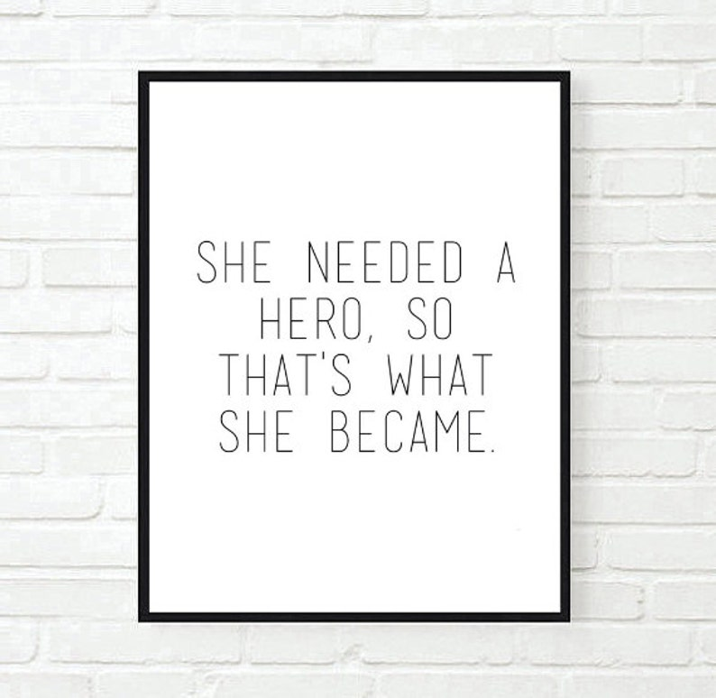 She Needed A Hero So Thats What She Became Quote Inspirational Etsy