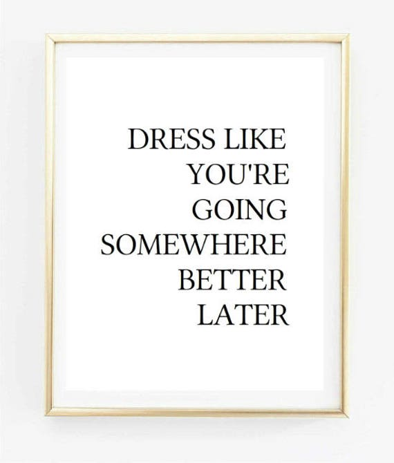 f870eddd883 dress like you re going somewhere better later fashion