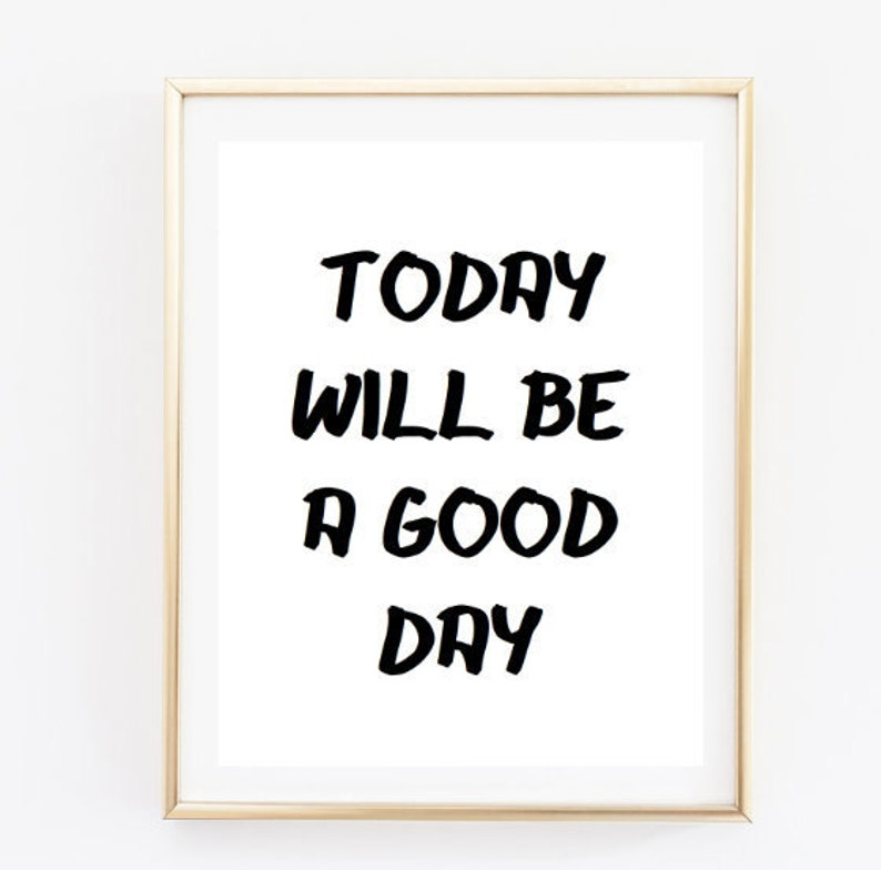 Today Will Be A Good Day Tumblr Quote Typographic Print Quote Etsy