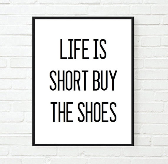 Life Is Short Buy The Shoes Funny Saying Tumblr Quote Etsy