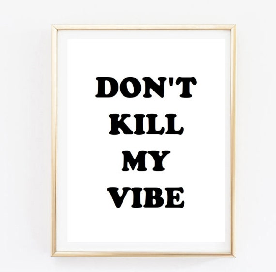 Don T Kill My Vibe Quote Inspirational Tumblr Etsy