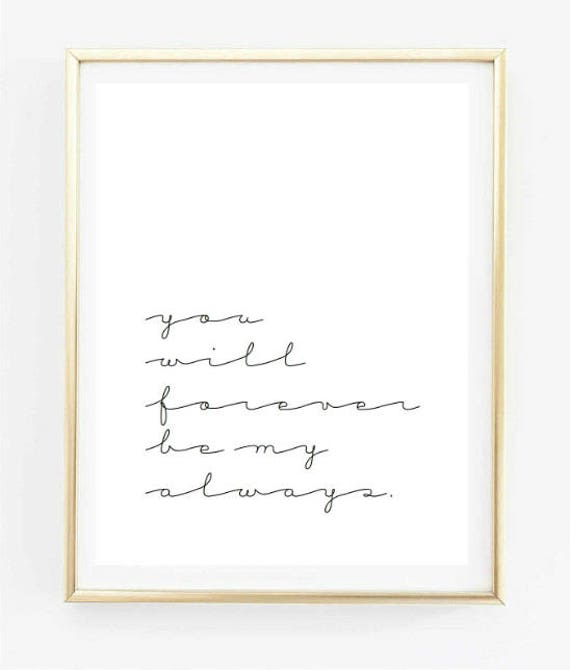 You Will Forever Be My Always Quote Typographic Print Quote Etsy