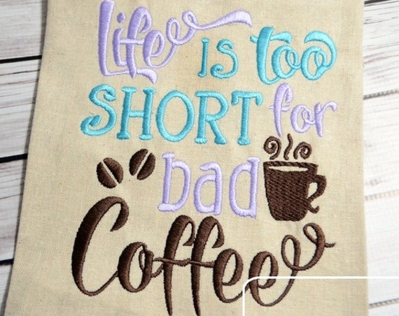 Life is too short for bad coffee saying embroidery design - coffee embroidery design - kitchen saying embroidery design